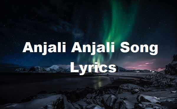 Anjali Anjali Song Lyrics In Tamil