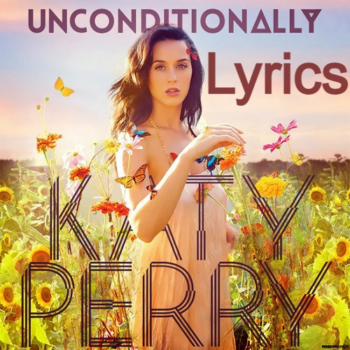 Unconditionally Song Lyrics By Katy Perry